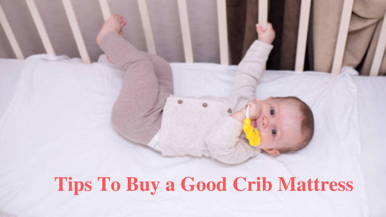 Tips To Buy a Good Crib Mattress