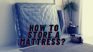 How To Store A Mattress?