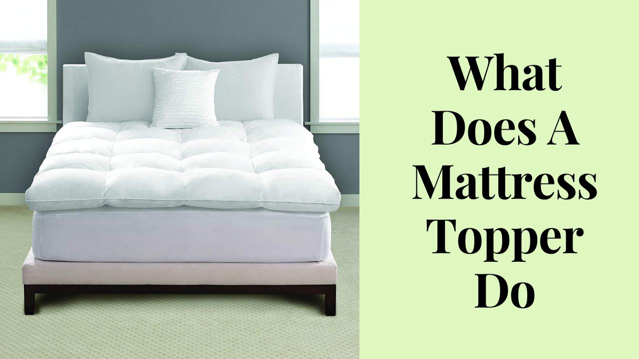 What Does A Mattress Topper Do